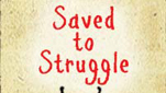 Saved to Struggle